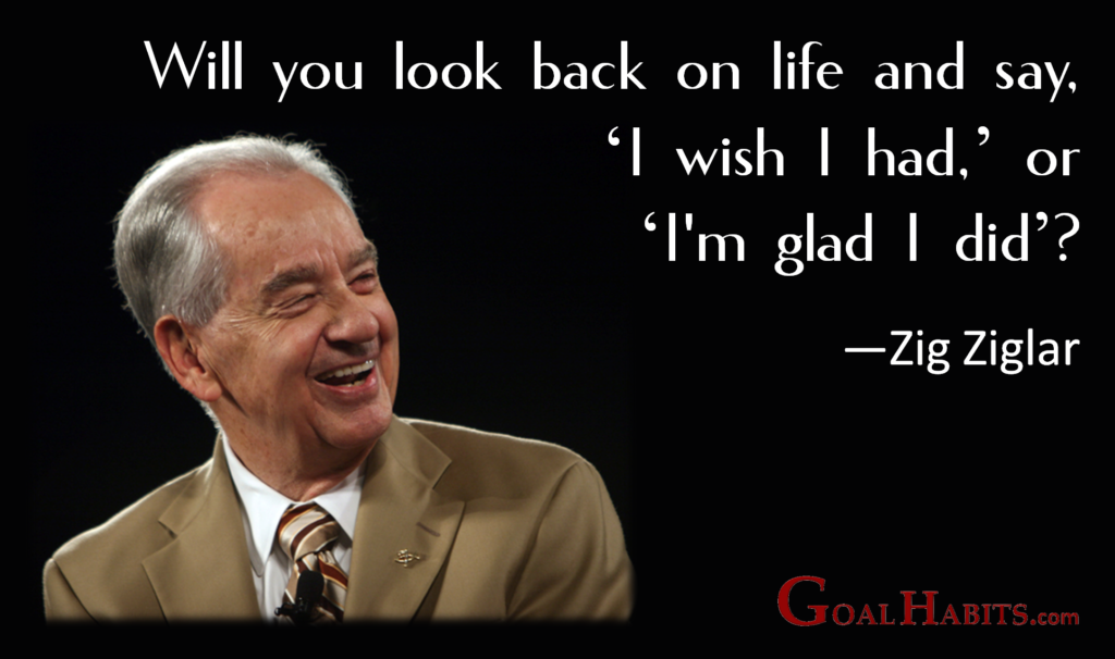 Back-Life-Wish-Had-Glad-Did-Ziglar