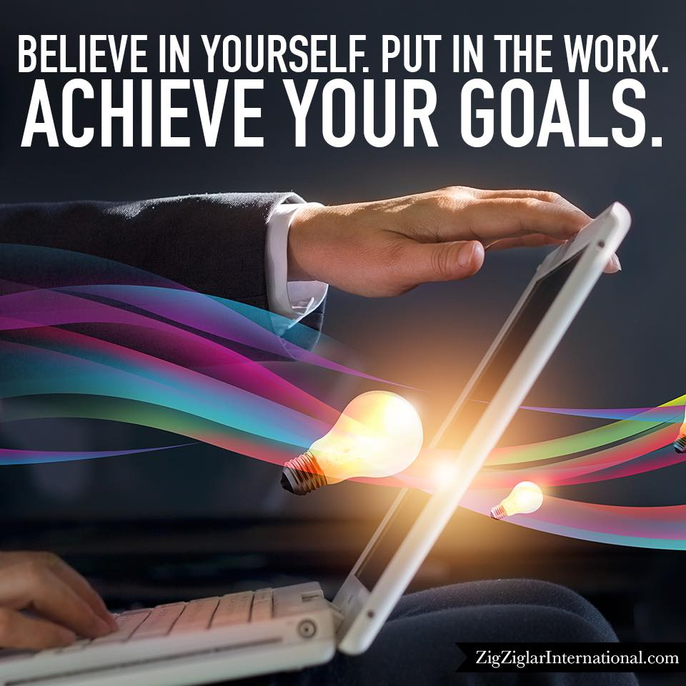 Believe-Put-Work-Goals-Achieve-Ziglar
