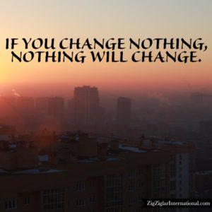 Change-Nothing-If-You-Ziglar