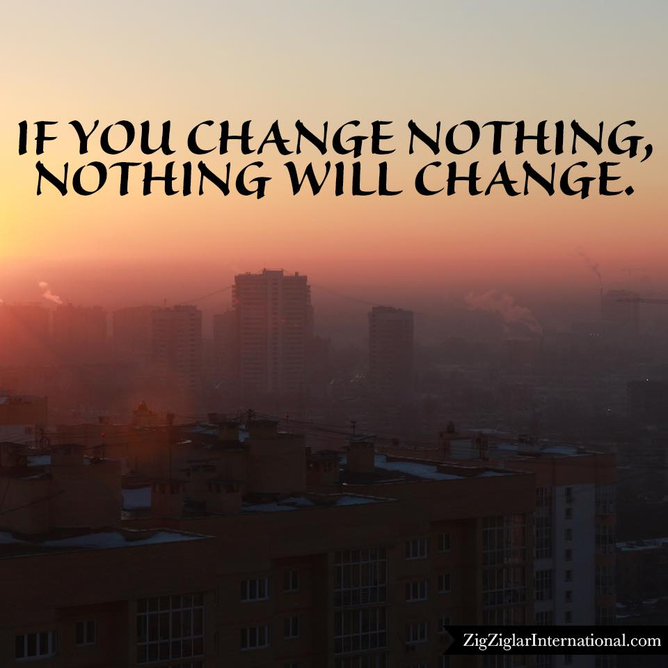 Change-Nothing-If-You-Ziglar