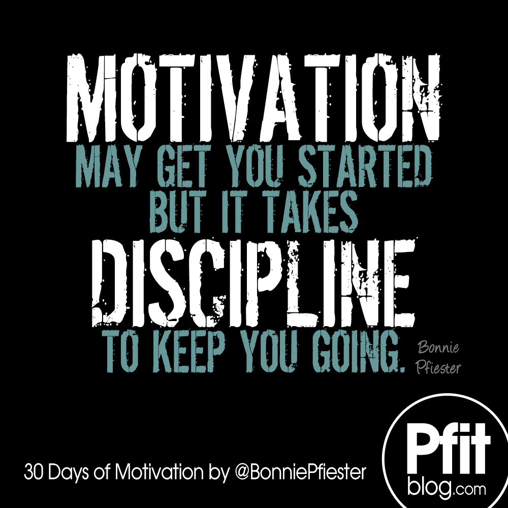 Motivation-may-get-you-started-but-it-takes-discipline-to-keep-going.-Bonnie-Pfiester