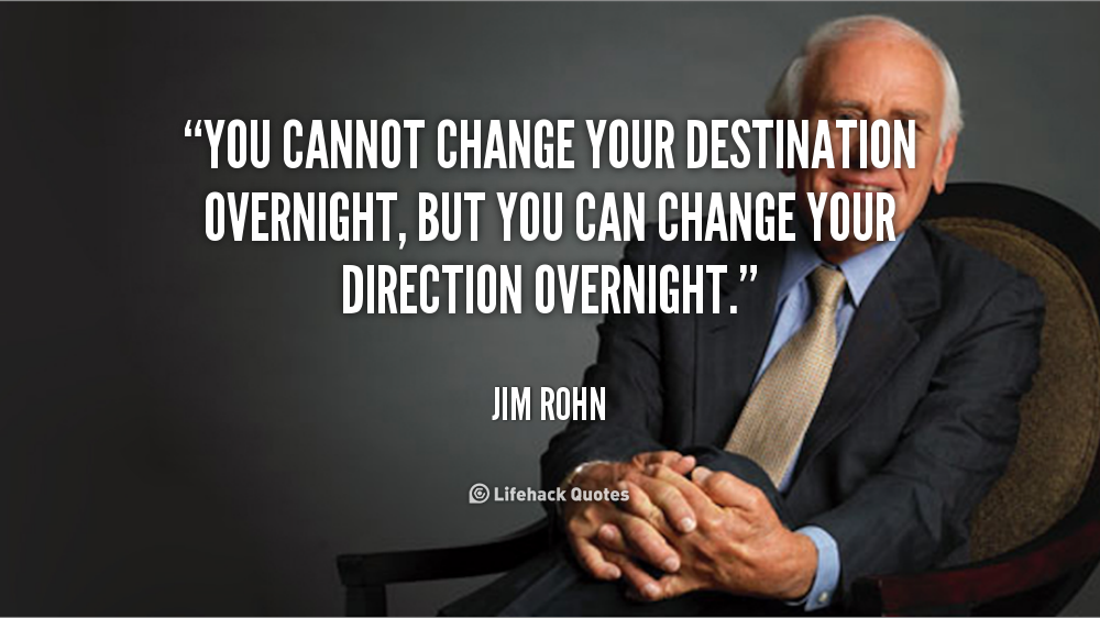 quote-Jim-Rohn-you-cannot-change-your-destination-overnight-but-166995