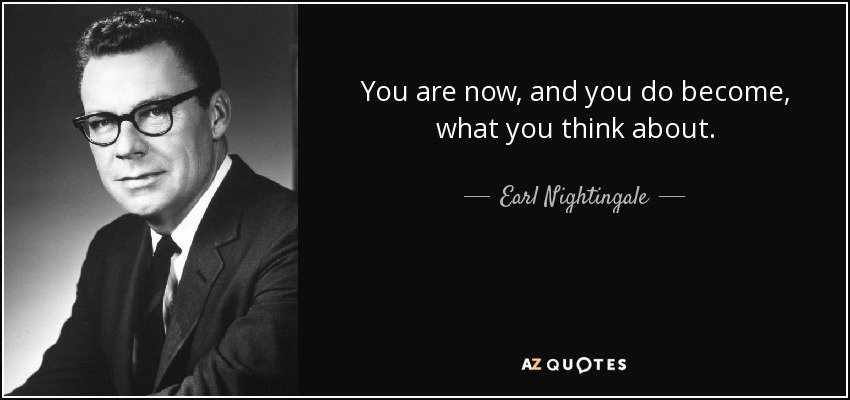 quote-you-are-now-and-you-do-become-what-you-think-about-earl-nightingale-34-82-50