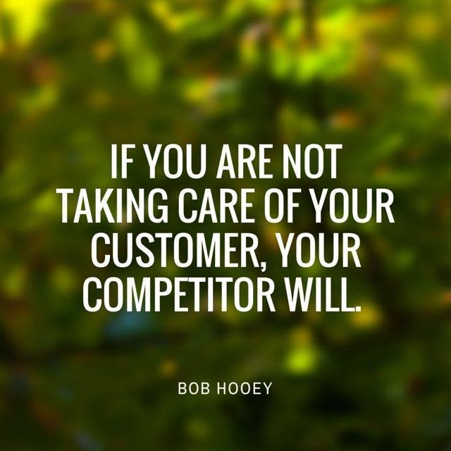 IF YOU'RE NOT TAKING CARE OF YOUR CUSTOMERS, YOU'RE COMPETITORS WILL