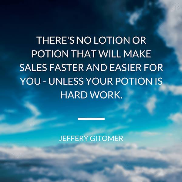THERE IS NO LOTION OR POTION THAT WILL SALES FASTER AND EASIER