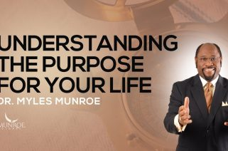 Understanding The Purpose For Your Life, Dr. Myles Munroe