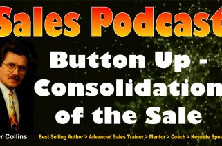 Sales Podcast 009 - Button Up - Consolidation of The Sale