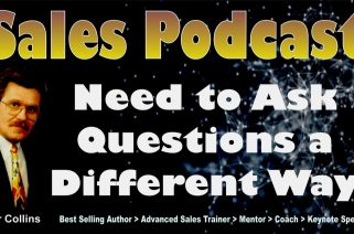 Sales Podcast 024 Need to Ask Questions a Different Way - Peter Collins