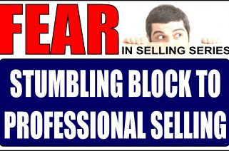 FEAR THE BIGGEST STUMBLING BLOCK TO PROFESSIONAL SELLING